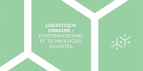 Logistique urbaine: expérimentations et technologies ouvertes billets