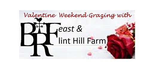Valentine Weekend Grazing with BRF, feast, and Flint Hill Farm