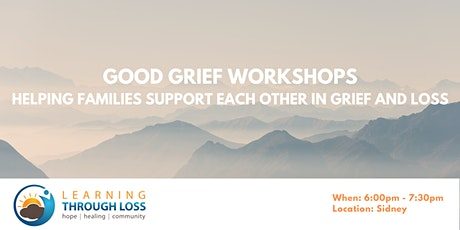 Good Grief Workshops - Helping Families Support Each Other in Grief & Loss tickets