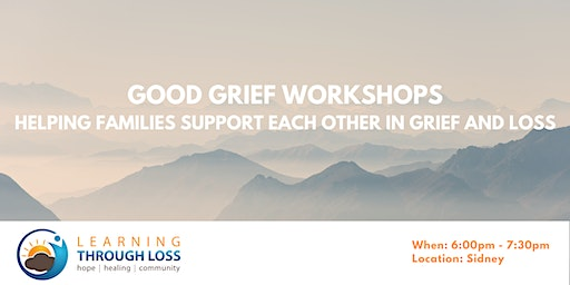 Good Grief Workshops - Helping Families Support Each Other in Grief & Loss