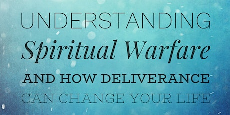 Understanding Spiritual Warfare and How Deliverance Can Change Your Life tickets