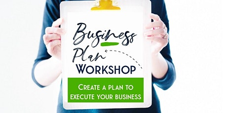 Business Plan Workshop- Steps to Create, Plan and Execute your business! tickets