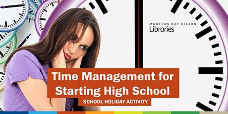 Time Management for Starting High School (11-14 years) - Arana Hills Library tickets