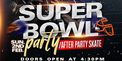 SUPERBOWL PARTY/AFTER PARTY SKATE