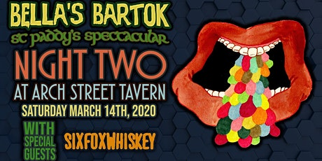 Bella's Bartok St Paddy's Spectacular Night 2 wsg SixFoxWhiskey tickets