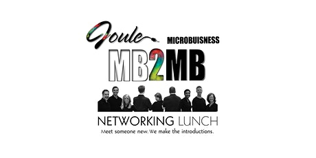Joule MB2MB . Microbusiness Networking Lunch . Have We Met Yet? tickets