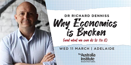 Why Economics Is Broken (and what we can do to fix it): Richard Denniss ADL tickets