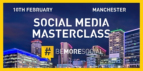 Be More Social - Social Media Masterclass - MANCHESTER tickets