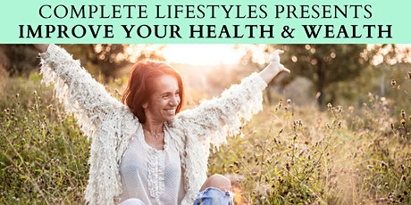 Complete Lifestyles Presents Improve Your Health & Wealth tickets