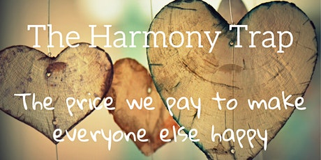 The Harmony Trap - The Price We Pay to Make Everyone Else Happy. tickets