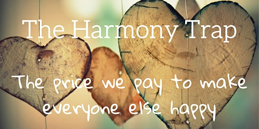 The Harmony Trap - The Price We Pay to Make Everyone Else Happy.