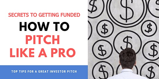 HOW TO PITCH LIKE PRO AND HAVE INVESTORS BEGGING TO GIVE YOU THEIR MONEY