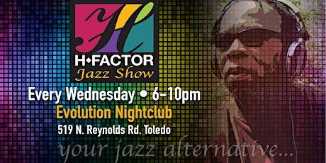 H-Factor Jazz Show - Wednesdays at Evolution Nightclub tickets