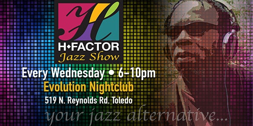 H-Factor Jazz Show - Wednesdays at Evolution Nightclub