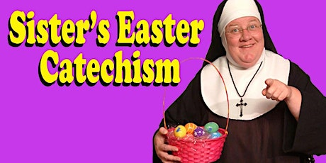 """""""Sister's Easter Catechism: Will My Bunny Go to Heaven?"""" tickets"""