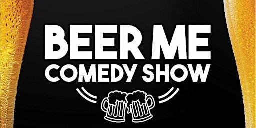 """Beer Me Comedy Show"""