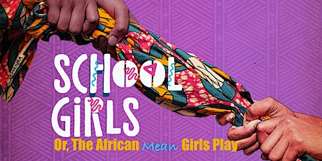 """School Girls; Or, the African Mean Girls Play"" tickets"
