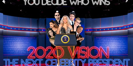 """2020 Vision: The Next Celebrity President"" tickets"