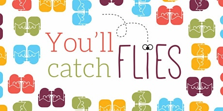 """""""You'll Catch Flies"""" tickets"""