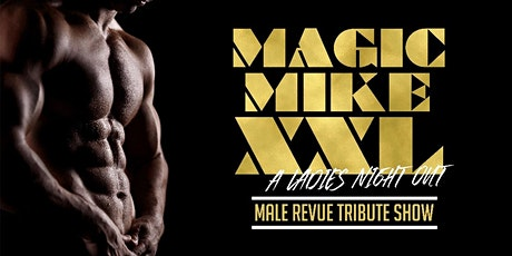 """MAGIC MIKE XXL"": Ladies' Night Out tickets"