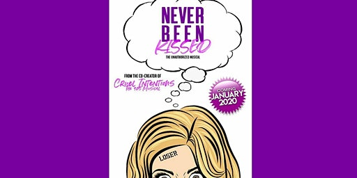 """""""Never Been Kissed: The Unauthorized Musical"""""""