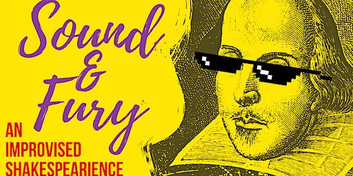 """Sound & Fury: An Improvised Shakespearience"""