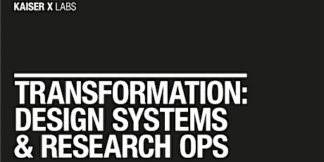 Transformation: Design Systems & Research Ops tickets
