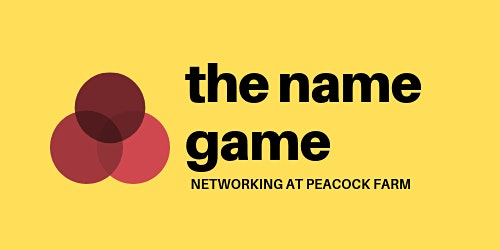 March- The Name Game  - Networking at Peacock Farm