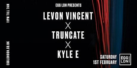 EGG LDN Pres: Levon Vincent, Truncate tickets