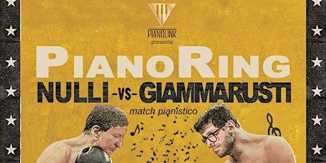 PianoRing - NULLI vs GIAMMARUSTI biglietti