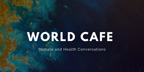 World Cafe - Climate and Health Conversations tickets