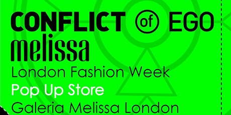 Conflict of Ego @ Melissa London - London Fashion Week Pop Up Store tickets