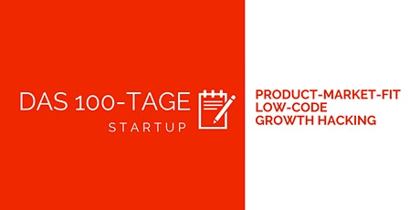 Das 100-Tage-Startup: Product-Market-Fit, Low Code, Growth Hacking Tickets