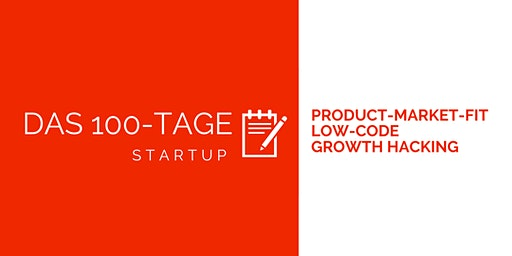 Das 100-Tage-Startup: Product-Market-Fit, Low Code, Growth Hacking