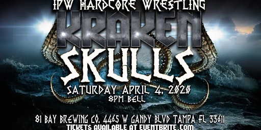 IPW HARDCORE WRESTLING presents KRAKEN SKULLS