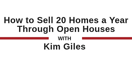How to Sell 20 Homes a Year Through Open Houses with Kim Giles tickets