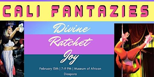 Cali Fantazies: Divine Ratchet Joy