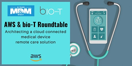Roundtable with AWS & bio-T: Architecting a cloud connected, medical device, remote care solution tickets