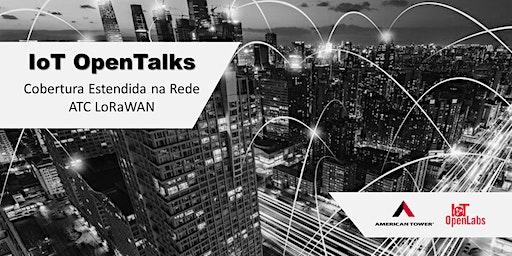 IoT OpenTalks: Cobertura Estendida na Rede ATC LoRaWAN