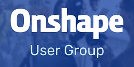 Dallas/Ft. Worth Onshape User Group Meeting tickets