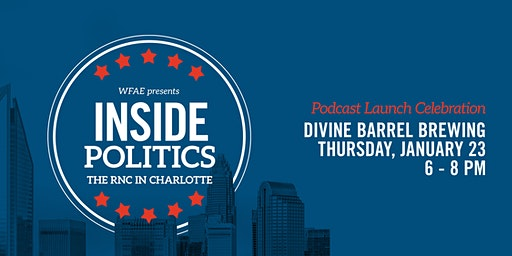 WFAE's Inside Politics Podcast Launch Party