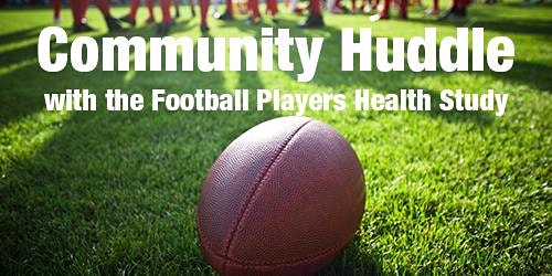 Community Huddle with The Football Players Health Study