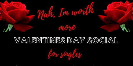 NAH , I'M WORTH MORE Valentine's Day Social  tickets