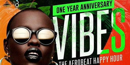 V.I.B.E.S - The Afrobeat Happy Hour : One Year Anniversary.