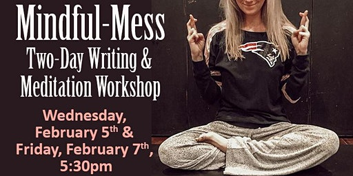 Mindful-Mess: Two-Day Writing & Meditation Workshop