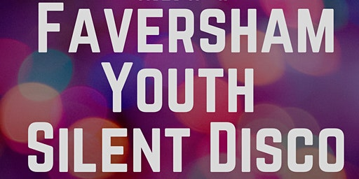 Faversham Youth Silent Disco (Ages 11- 17 )