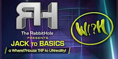 Jack to Basics . a Where!?House TriP to UNreality!