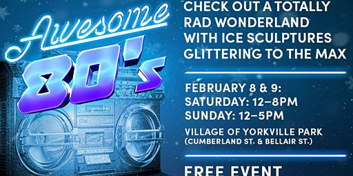 Bloor-Yorkville Icefest: Awesome 80s