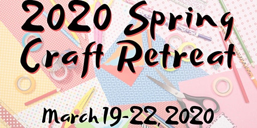 2020 Spring Craft Retreat