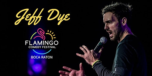 The Flamingo Comedy Festival Presents Jeff Dye from The Tonight Show